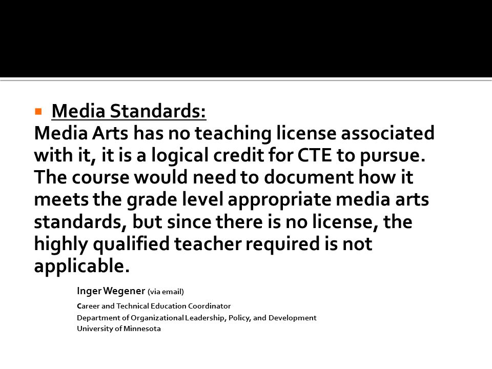  Media Standards: Media Arts has no teaching license associated with it, it is a logical credit for CTE to pursue.