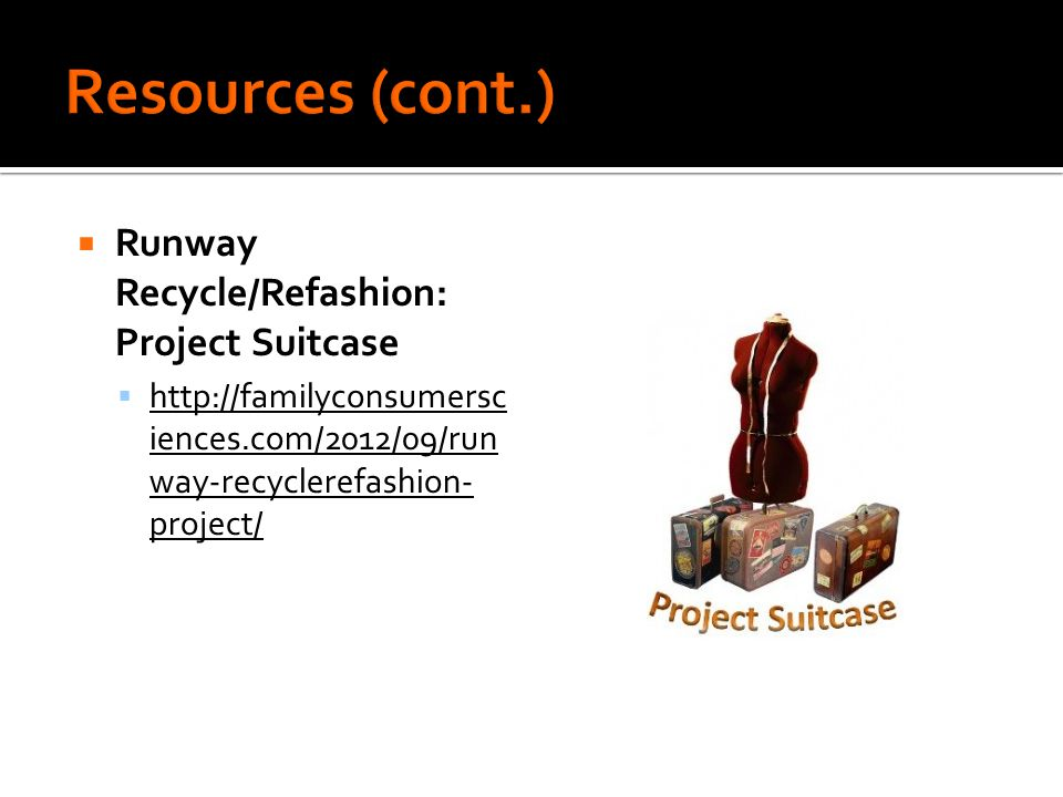  Runway Recycle/Refashion: Project Suitcase  http://familyconsumersc iences.com/2012/09/run way-recyclerefashion- project/ http://familyconsumersc iences.com/2012/09/run way-recyclerefashion- project/