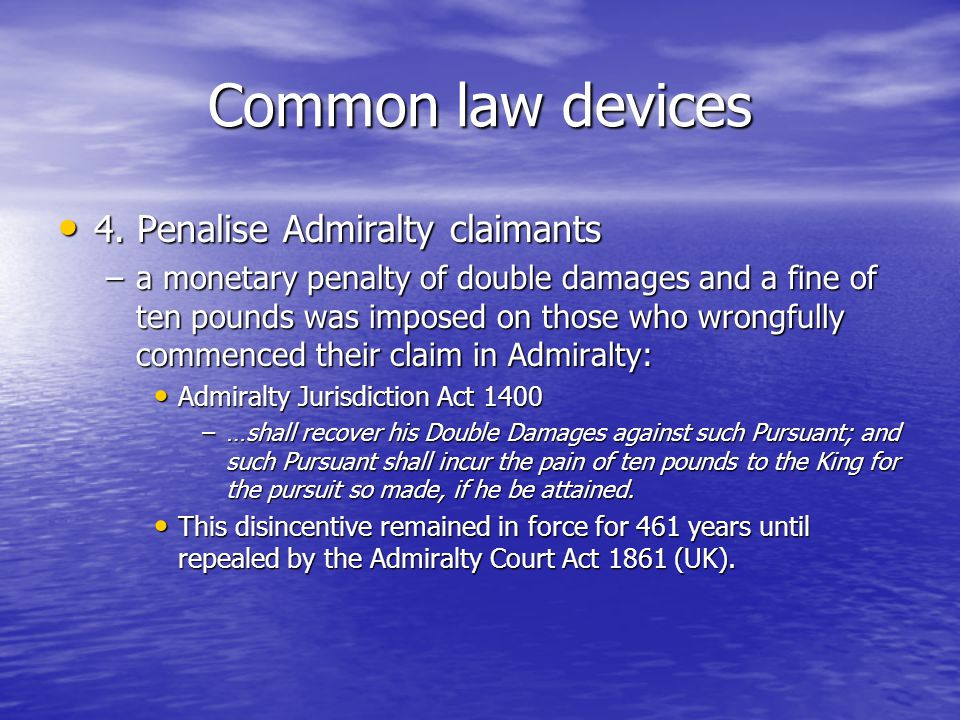 Common law devices 4. Penalise Admiralty claimants 4.