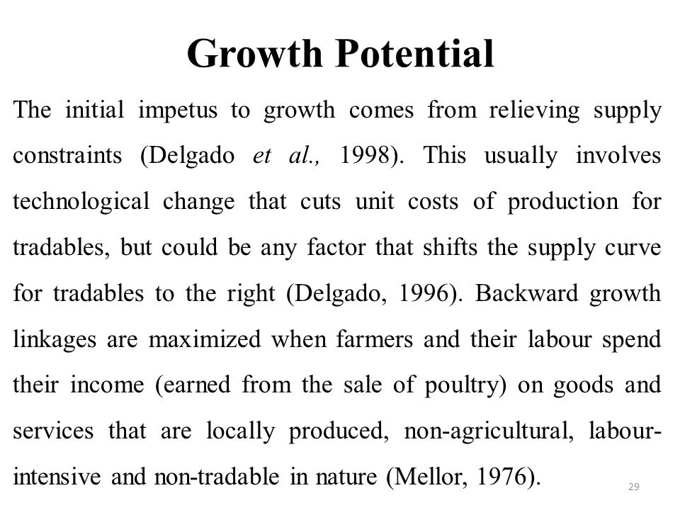 Growth Potential The initial impetus to growth comes from relieving supply constraints (Delgado et al., 1998).