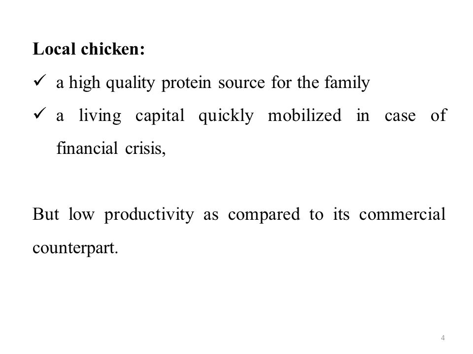 Local chicken: a high quality protein source for the family a living capital quickly mobilized in case of financial crisis, But low productivity as compared to its commercial counterpart.