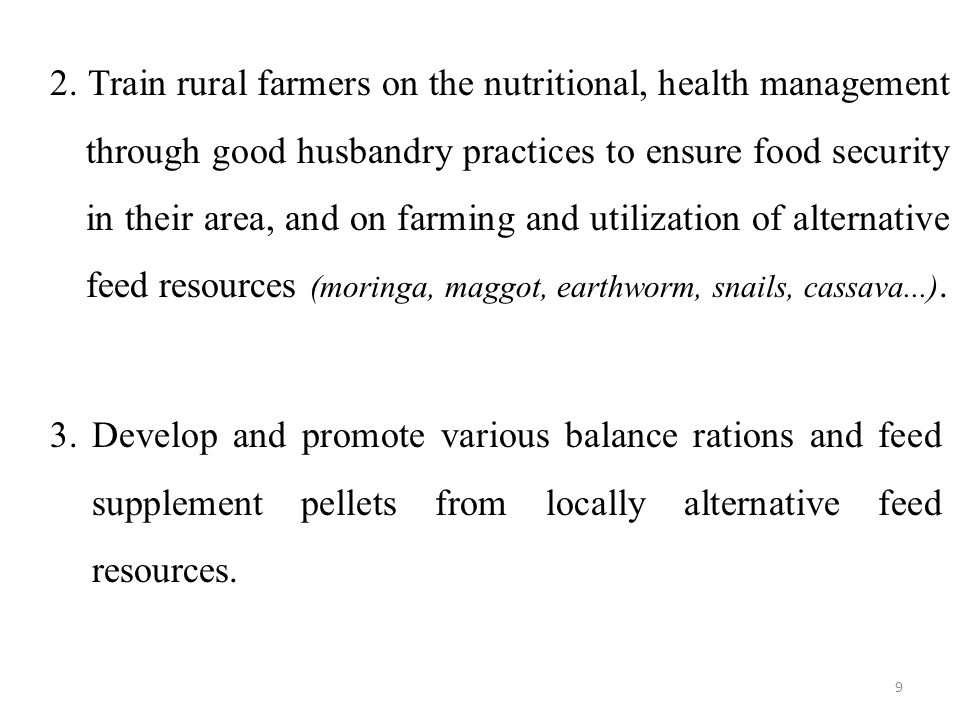 2. Train rural farmers on the nutritional, health management through good husbandry practices to ensure food security in their area, and on farming an