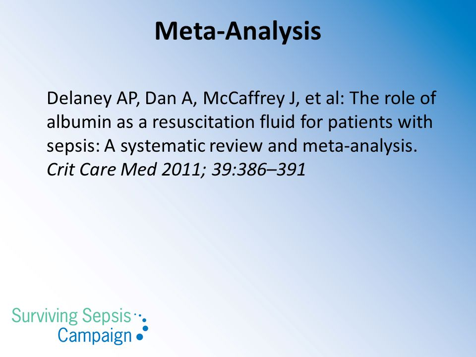 Meta-Analysis Delaney AP, Dan A, McCaffrey J, et al: The role of albumin as a resuscitation fluid for patients with sepsis: A systematic review and me