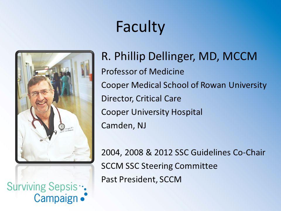 Faculty R. Phillip Dellinger, MD, MCCM Professor of Medicine Cooper Medical School of Rowan University Director, Critical Care Cooper University Hospi