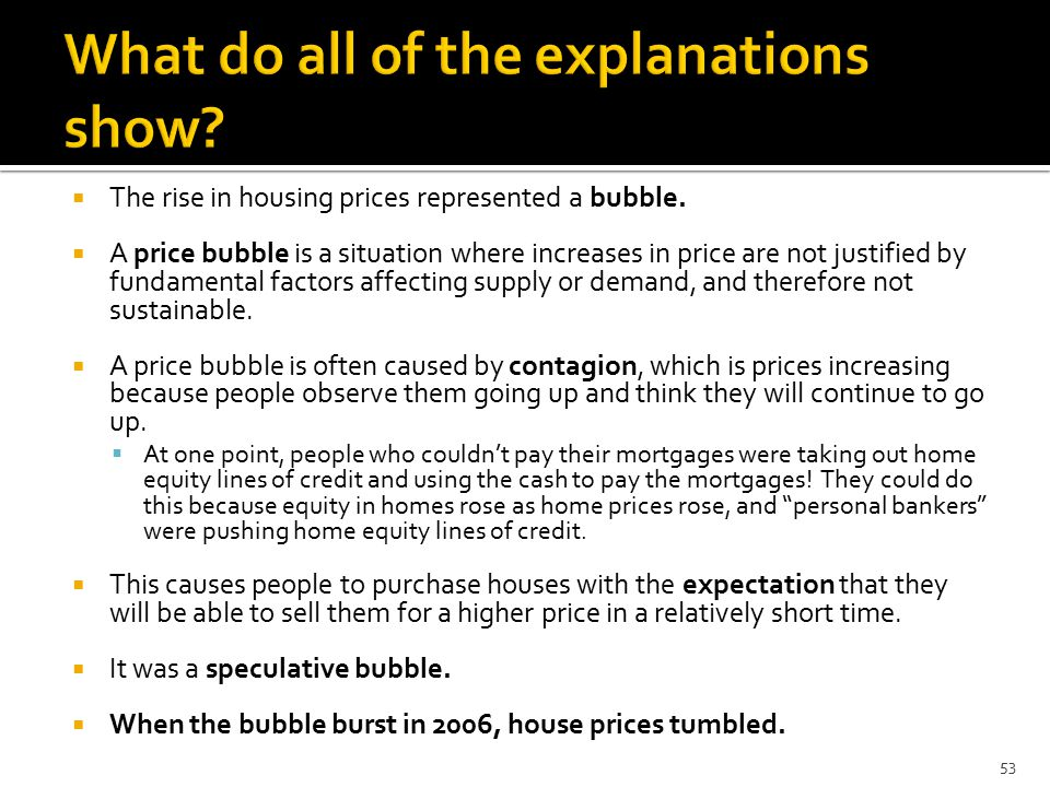  The rise in housing prices represented a bubble.