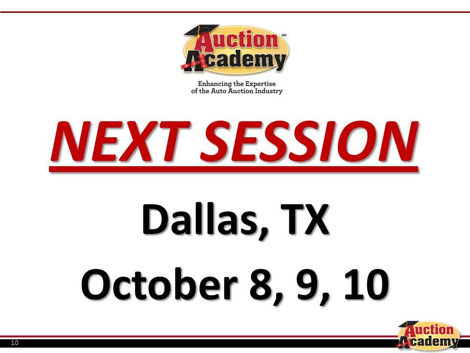 10 NEXT SESSION Dallas, TX October 8, 9, 10