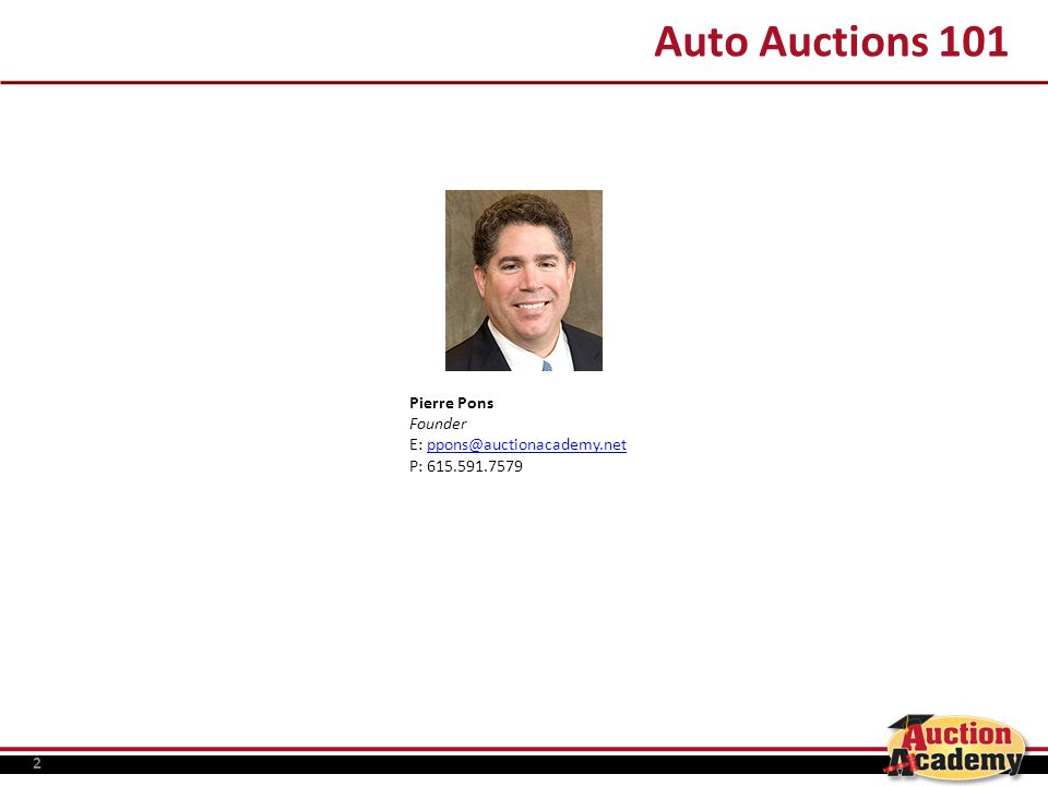 2 Auto Auctions 101 Pierre Pons Founder E: ppons@auctionacademy.net P: 615.591.7579ppons@auctionacademy.net