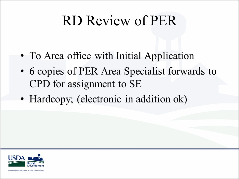 RD Review of PER To Area office with Initial Application 6 copies of PER Area Specialist forwards to CPD for assignment to SE Hardcopy; (electronic in addition ok)
