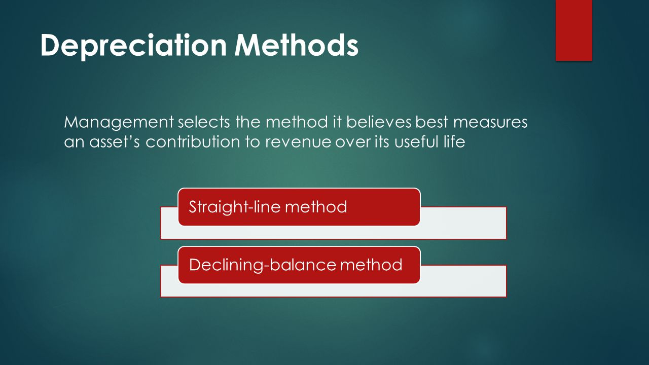 Depreciation Methods Management selects the method it believes best measures an asset's contribution to revenue over its useful life Straight-line methodDeclining-balance method