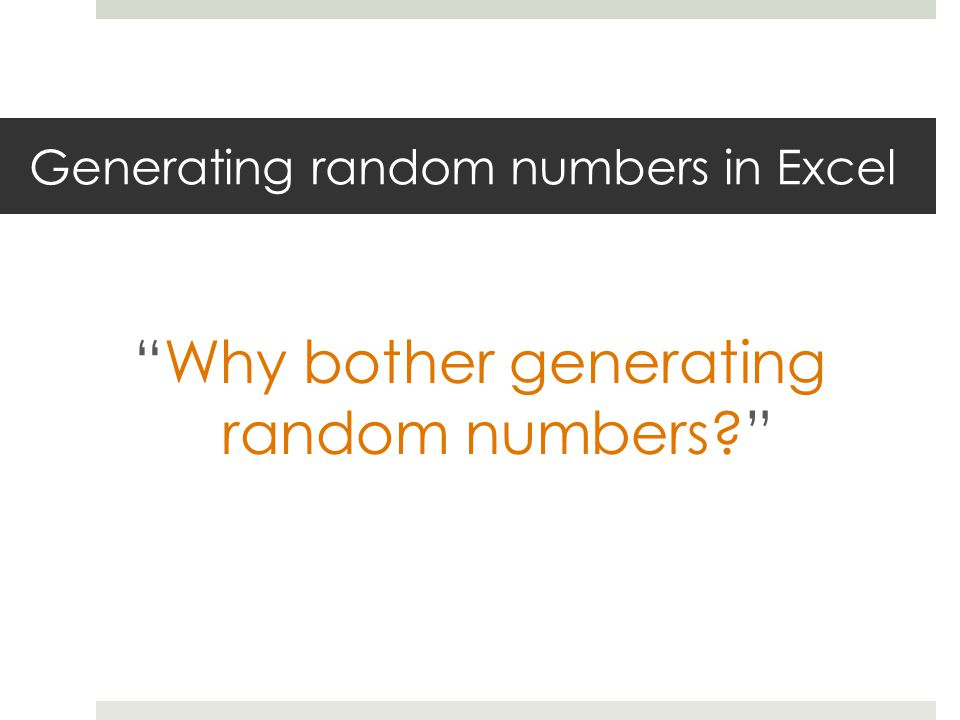 Generating random numbers in Excel Why bother generating random numbers