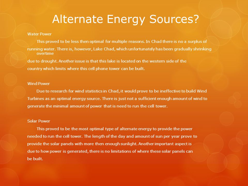Alternate Energy Sources? Water Power This proved to be less then optimal for multiple reasons. In Chad there is no a surplus of running water. There