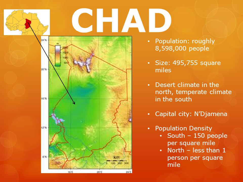 CHAD Population: roughly 8,598,000 people Size: 495,755 square miles Desert climate in the north, temperate climate in the south Capital city: N'Djame