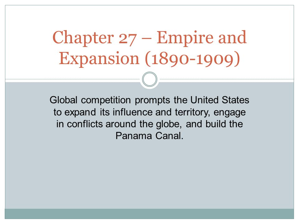Global competition prompts the United States to expand its influence and territory, engage in conflicts around the globe, and build the Panama Canal.