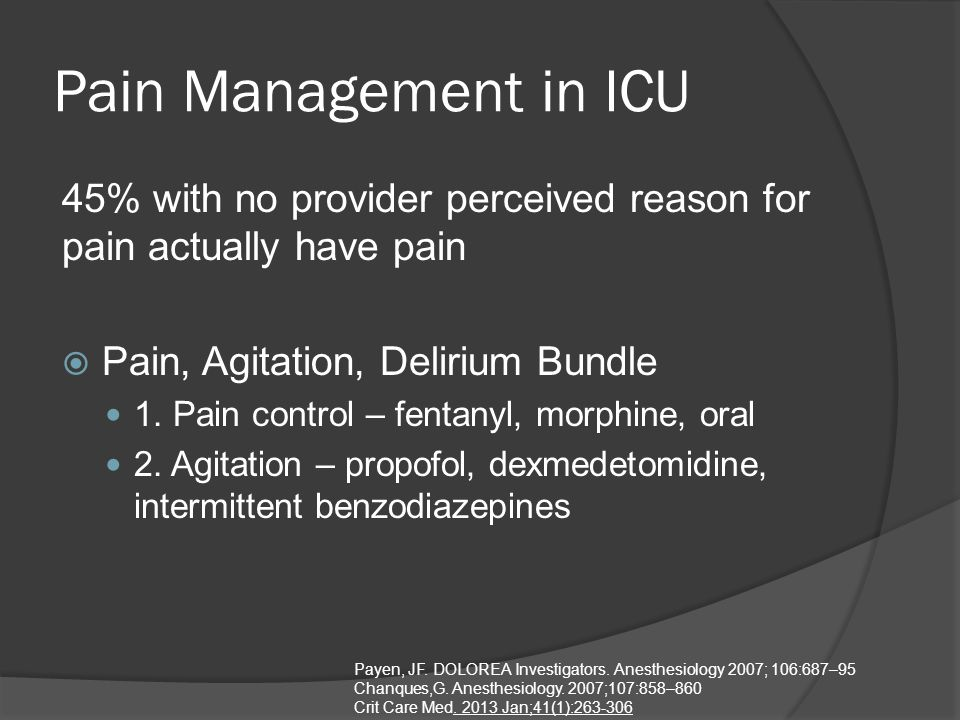 Pain Management in ICU 45% with no provider perceived reason for pain actually have pain  Pain, Agitation, Delirium Bundle 1.