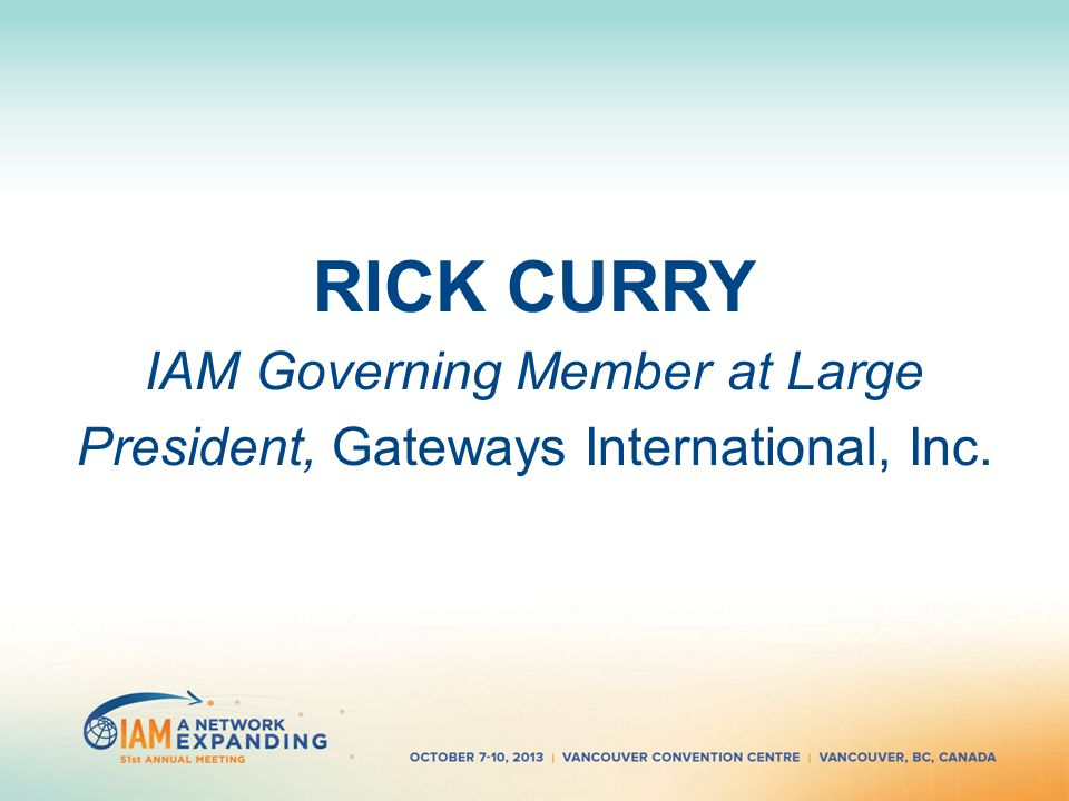 RICK CURRY IAM Governing Member at Large President, Gateways International, Inc.