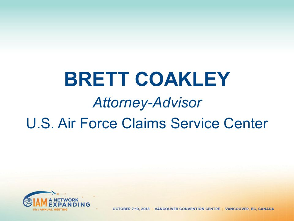 BRETT COAKLEY Attorney-Advisor U.S. Air Force Claims Service Center
