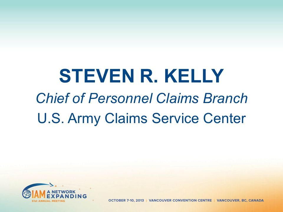 STEVEN R. KELLY Chief of Personnel Claims Branch U.S. Army Claims Service Center