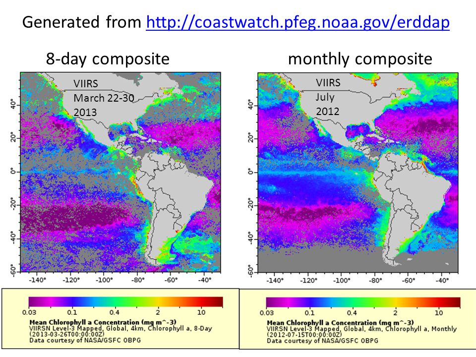 Generated from http://coastwatch.pfeg.noaa.gov/erddaphttp://coastwatch.pfeg.noaa.gov/erddap 8-day composite monthly composite VIIRS March 22-30 2013 VIIRS July 2012