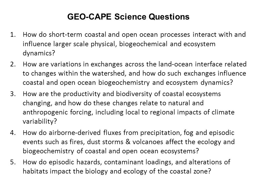1.How do short-term coastal and open ocean processes interact with and influence larger scale physical, biogeochemical and ecosystem dynamics.