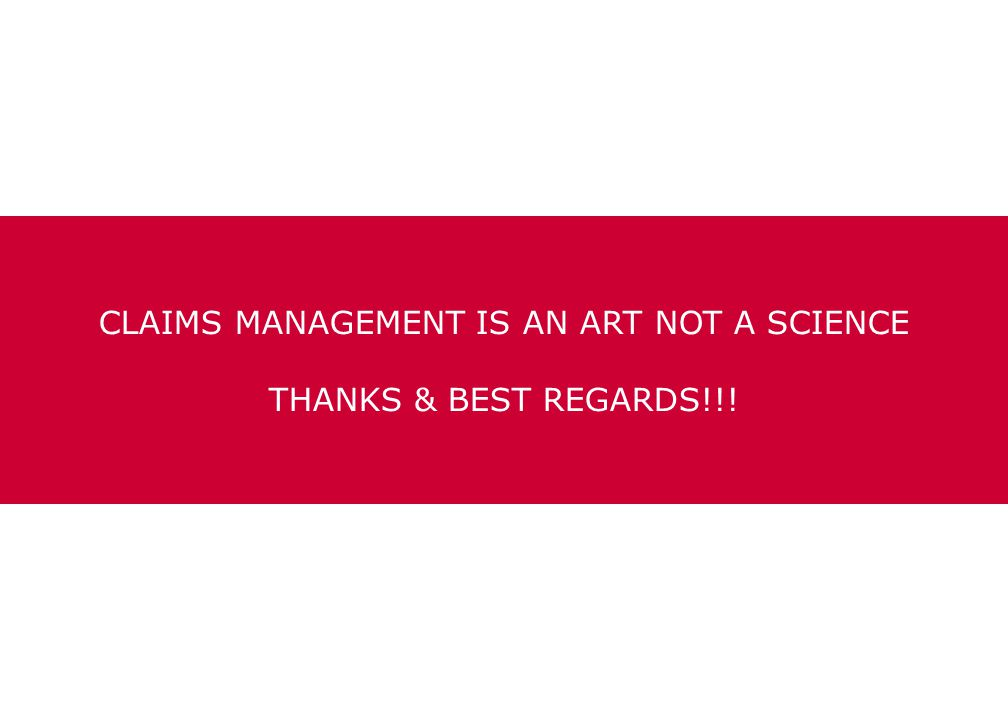 CLAIMS MANAGEMENT IS AN ART NOT A SCIENCE THANKS & BEST REGARDS!!!