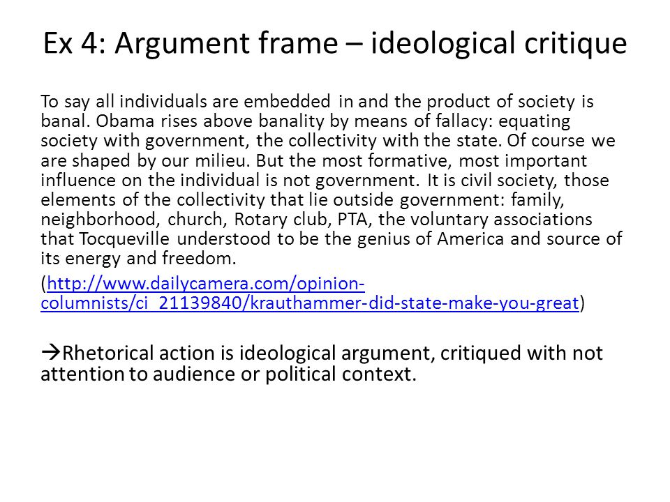 Ex 4: Argument frame – ideological critique To say all individuals are embedded in and the product of society is banal.
