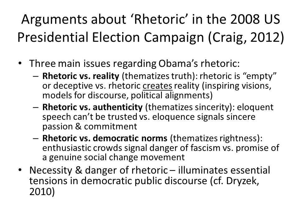 Arguments about 'Rhetoric' in the 2008 US Presidential Election Campaign (Craig, 2012) Three main issues regarding Obama's rhetoric: – Rhetoric vs.