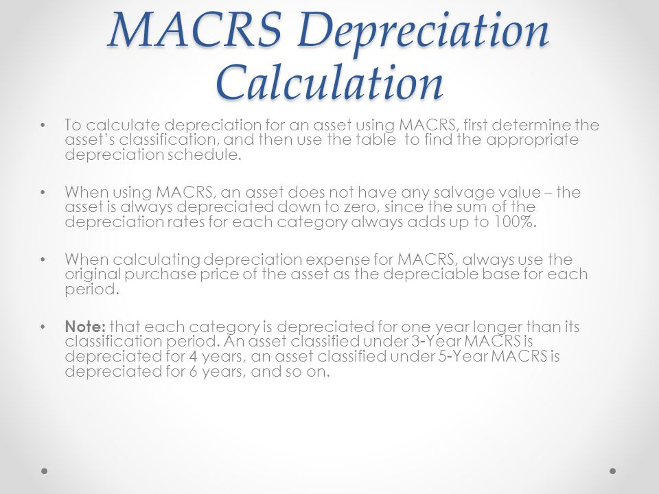 MACRS Depreciation Calculation To calculate depreciation for an asset using MACRS, first determine the asset's classification, and then use the table