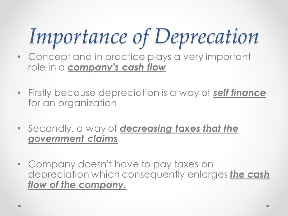 Importance of Deprecation Concept and in practice plays a very important role in a company's cash flow Firstly because depreciation is a way of self f