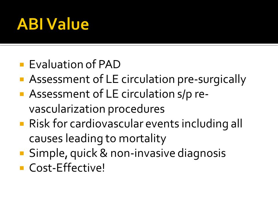  Evaluation of PAD  Assessment of LE circulation pre-surgically  Assessment of LE circulation s/p re- vascularization procedures  Risk for cardiov