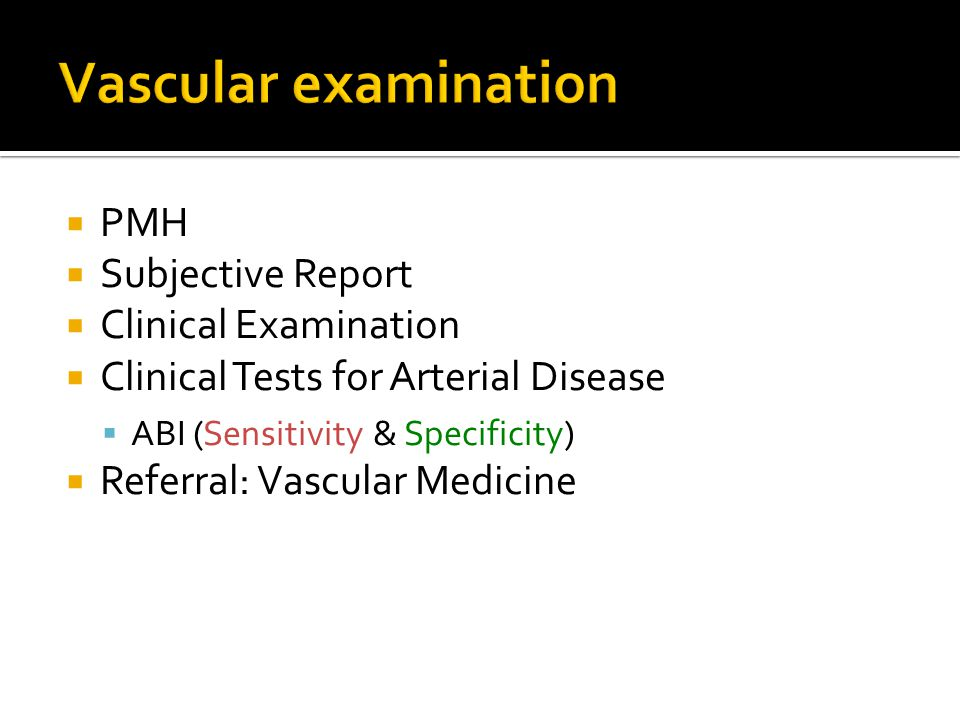  PMH  Subjective Report  Clinical Examination  Clinical Tests for Arterial Disease  ABI (Sensitivity & Specificity)  Referral: Vascular Medicine