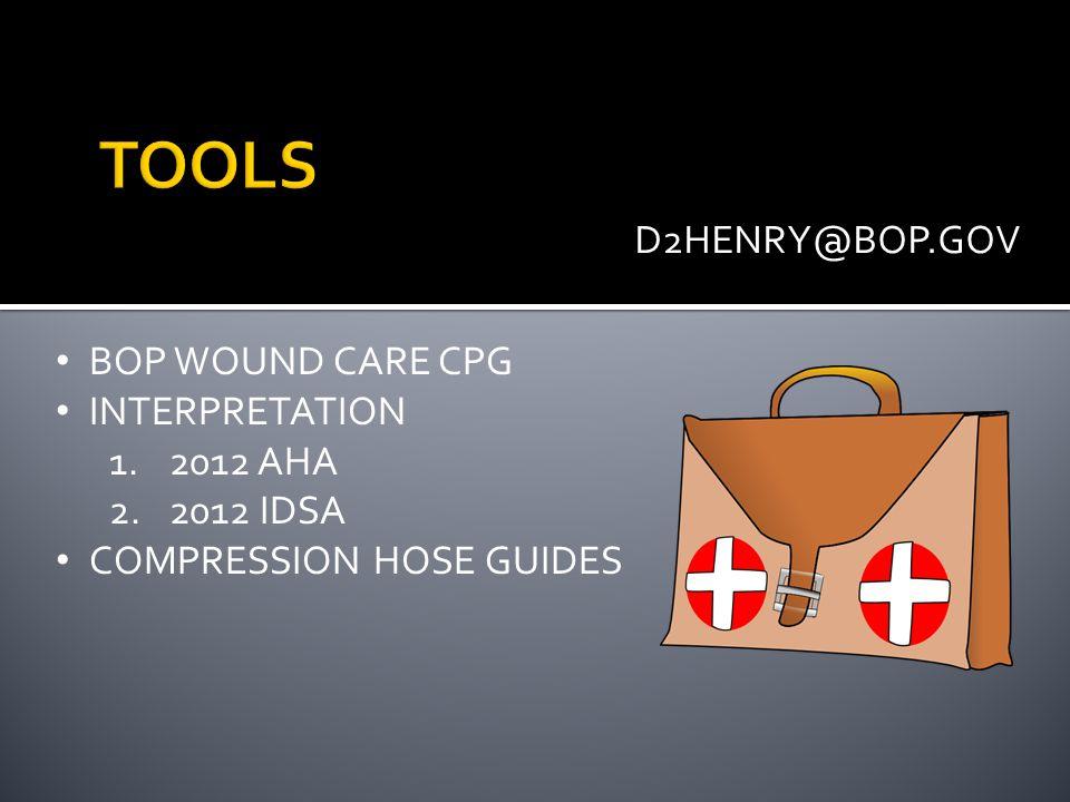 D2HENRY@BOP.GOV BOP WOUND CARE CPG INTERPRETATION 1.2012 AHA 2.2012 IDSA COMPRESSION HOSE GUIDES