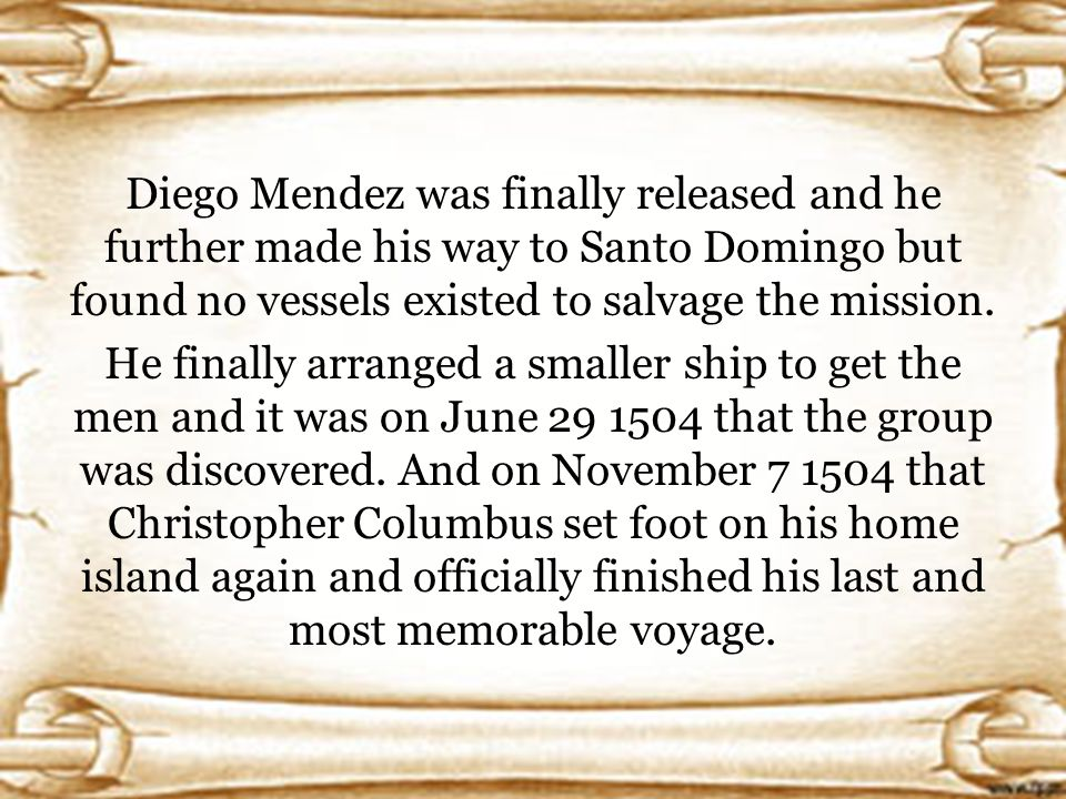 Diego Mendez was finally released and he further made his way to Santo Domingo but found no vessels existed to salvage the mission.