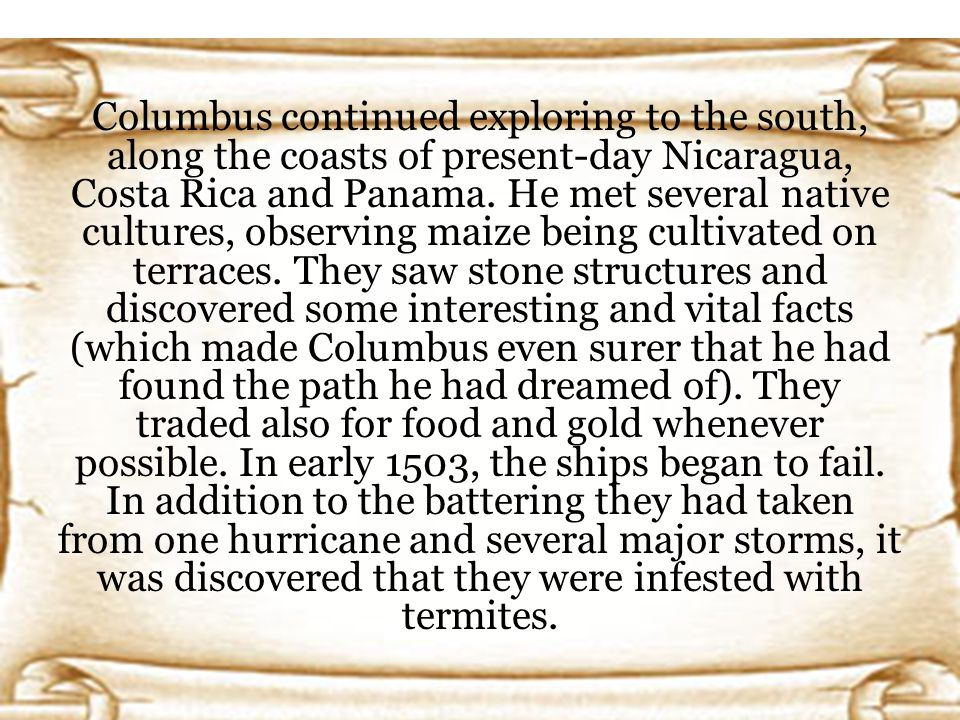 Columbus continued exploring to the south, along the coasts of present-day Nicaragua, Costa Rica and Panama.
