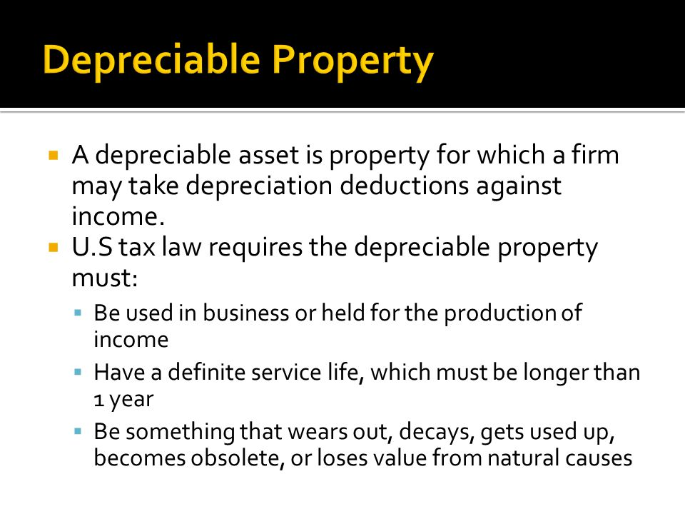 Depreciable property includes buildings, machinery, equipment, vehicles, and some intangible properties  Inventories are not depreciable property because they are held primarily for sale to customers in ordinary course of business.