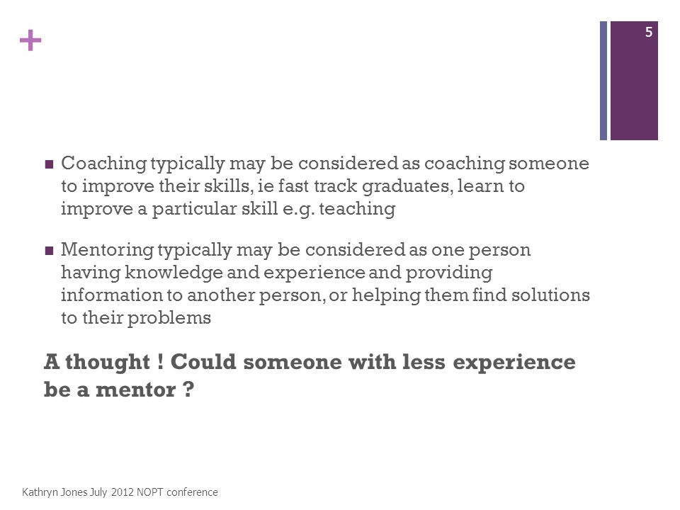 + Coaching typically may be considered as coaching someone to improve their skills, ie fast track graduates, learn to improve a particular skill e.g.