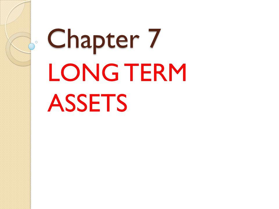 Chapter 7 LONG TERM ASSETS