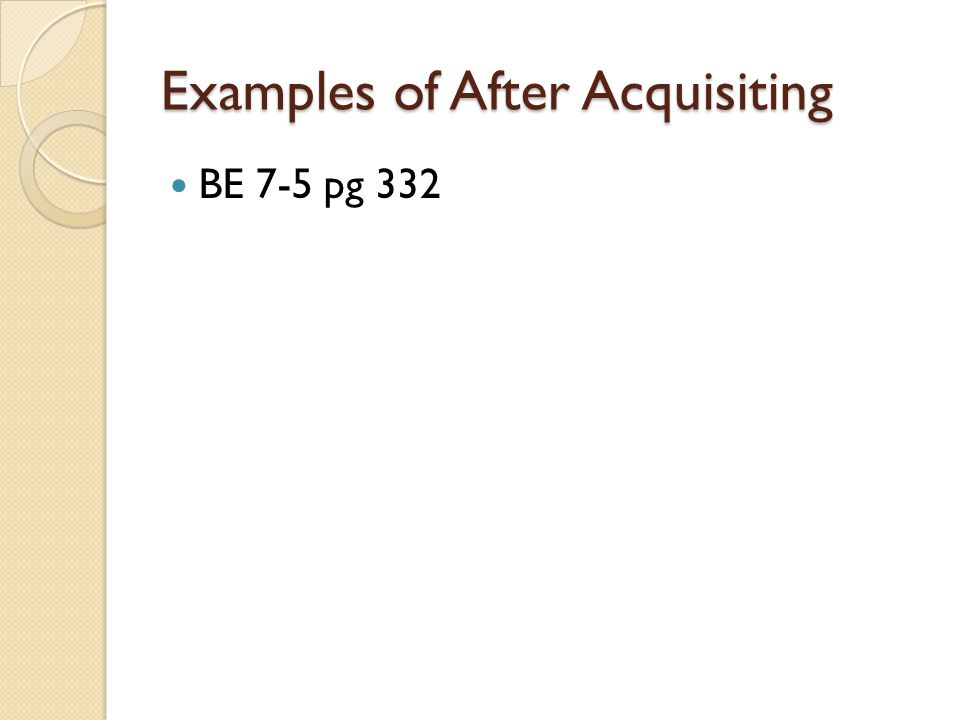 Examples of After Acquisiting BE 7-5 pg 332