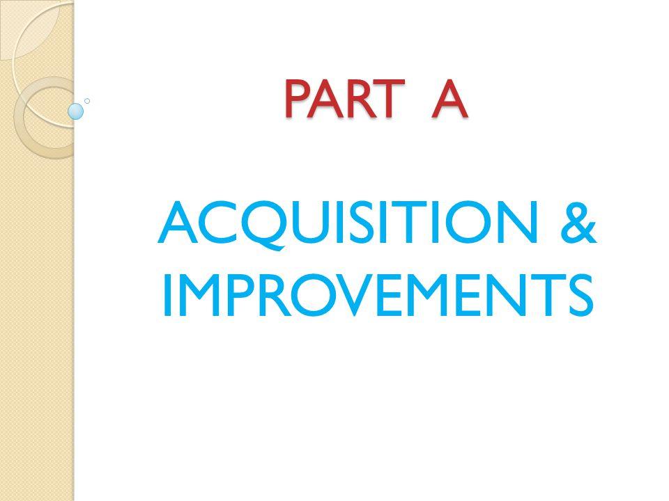 PART A ACQUISITION & IMPROVEMENTS