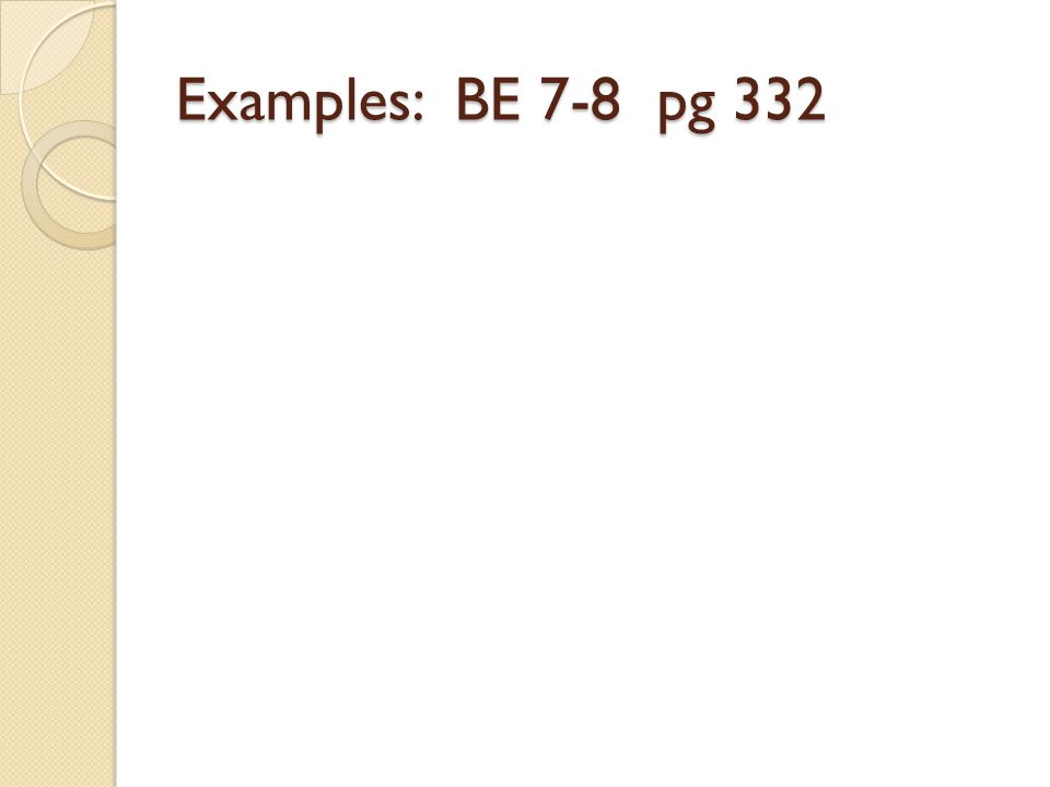 Examples: BE 7-8 pg 332
