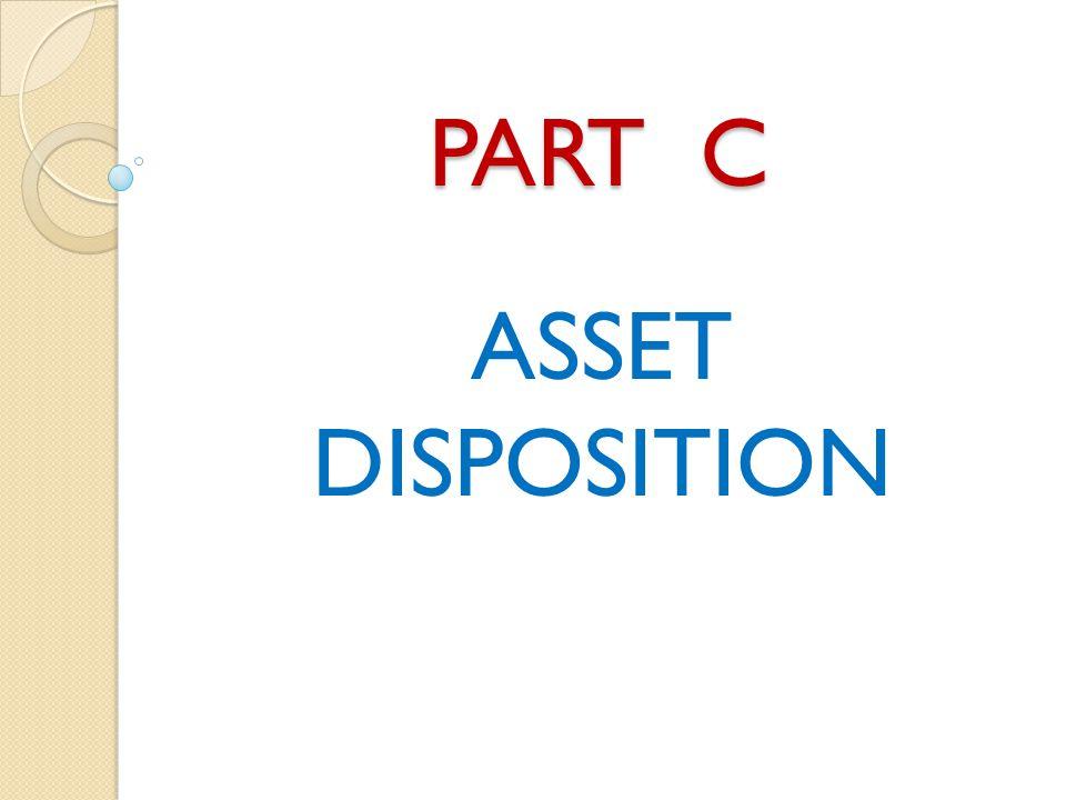 PART C ASSET DISPOSITION