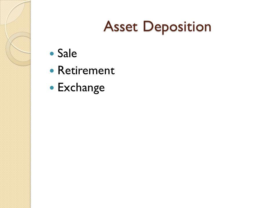 Asset Deposition Sale Retirement Exchange