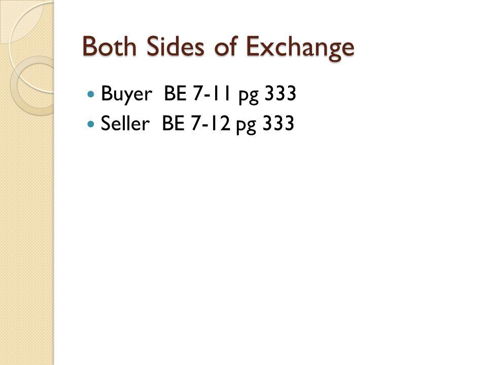 Both Sides of Exchange Buyer BE 7-11 pg 333 Seller BE 7-12 pg 333