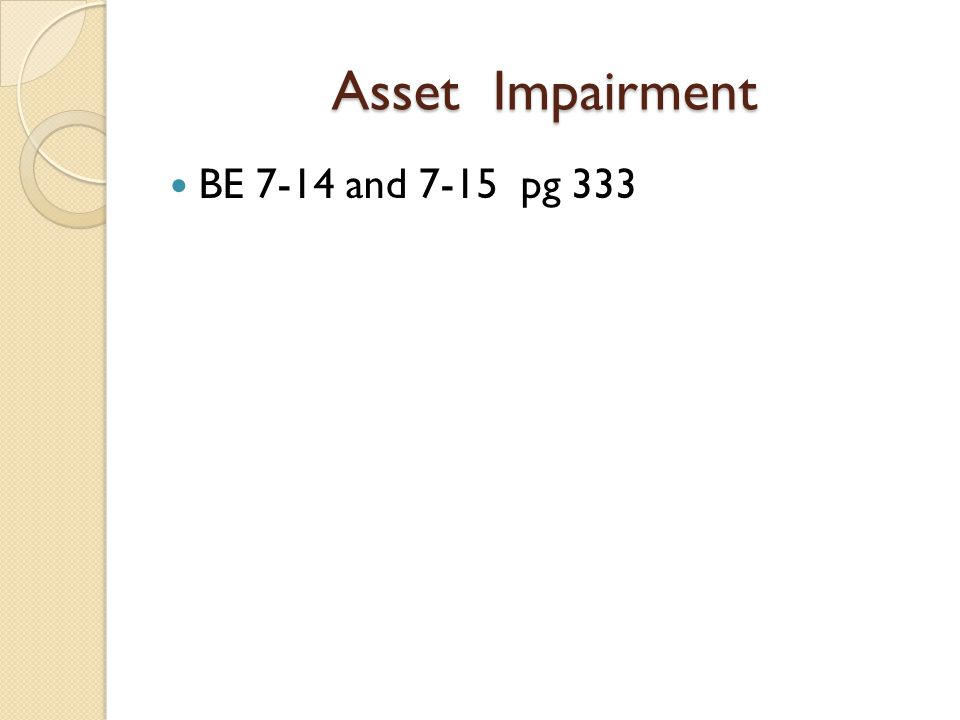 Asset Impairment BE 7-14 and 7-15 pg 333