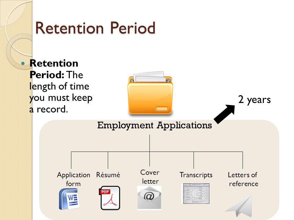 Retention Period Retention Period: The length of time you must keep a record.