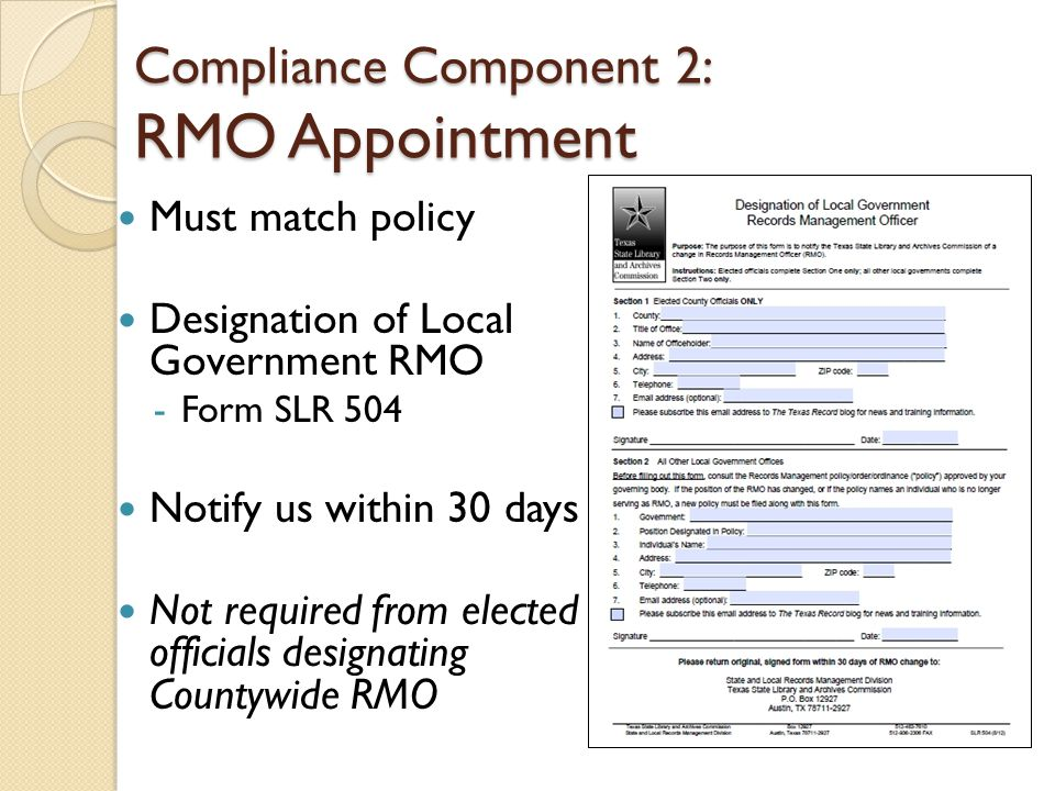 Compliance Component 2: RMO Appointment Must match policy Designation of Local Government RMO -Form SLR 504 Notify us within 30 days Not required from elected officials designating Countywide RMO