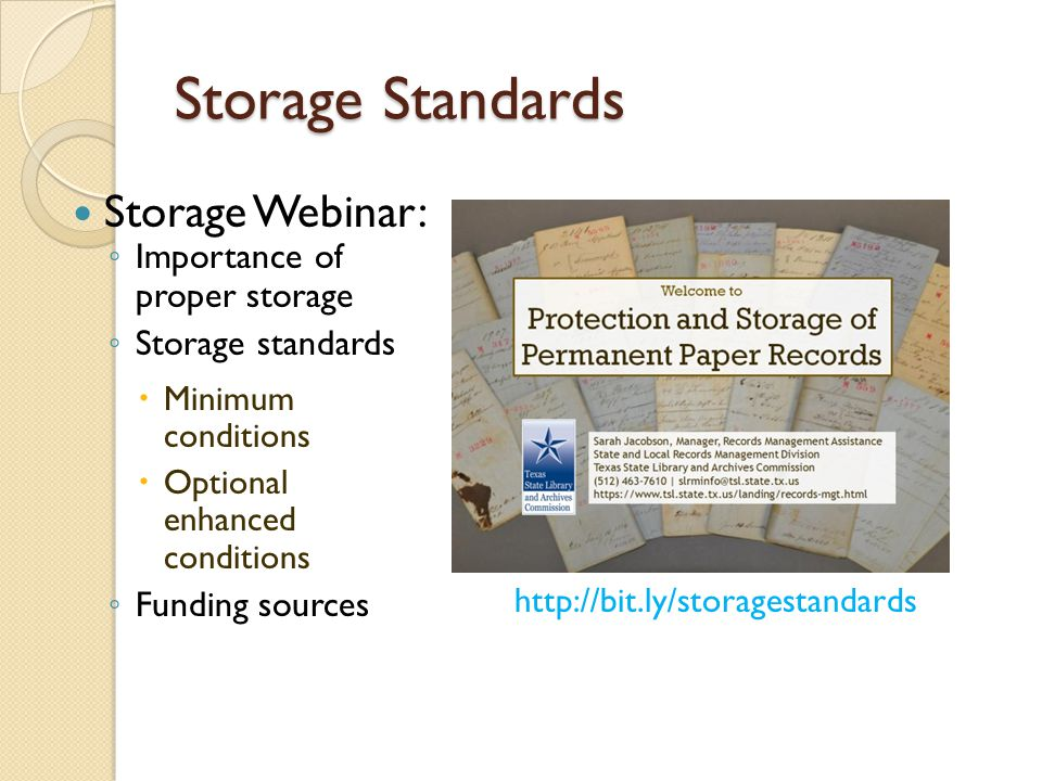 Storage Standards Storage Webinar: ◦ Importance of proper storage ◦ Storage standards  Minimum conditions  Optional enhanced conditions ◦ Funding sources http://bit.ly/storagestandards
