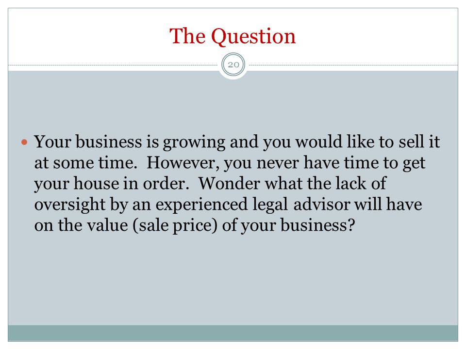 The Question 20 Your business is growing and you would like to sell it at some time.