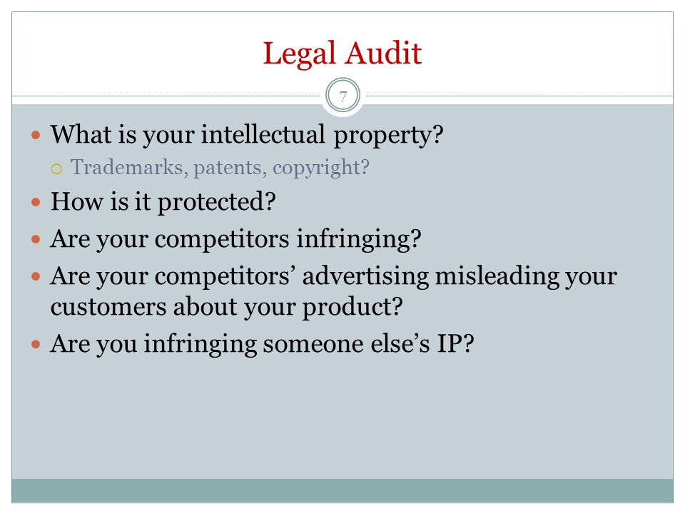 Legal Audit 7 What is your intellectual property.  Trademarks, patents, copyright.
