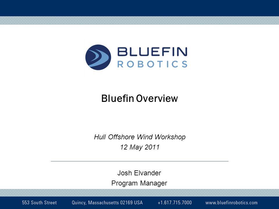 Bluefin Overview Hull Offshore Wind Workshop 12 May 2011 Josh Elvander Program Manager