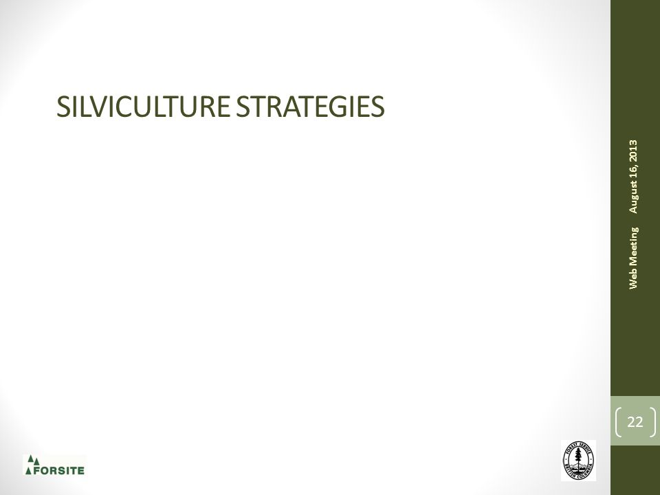SILVICULTURE STRATEGIES August 16, 2013 Web Meeting 22
